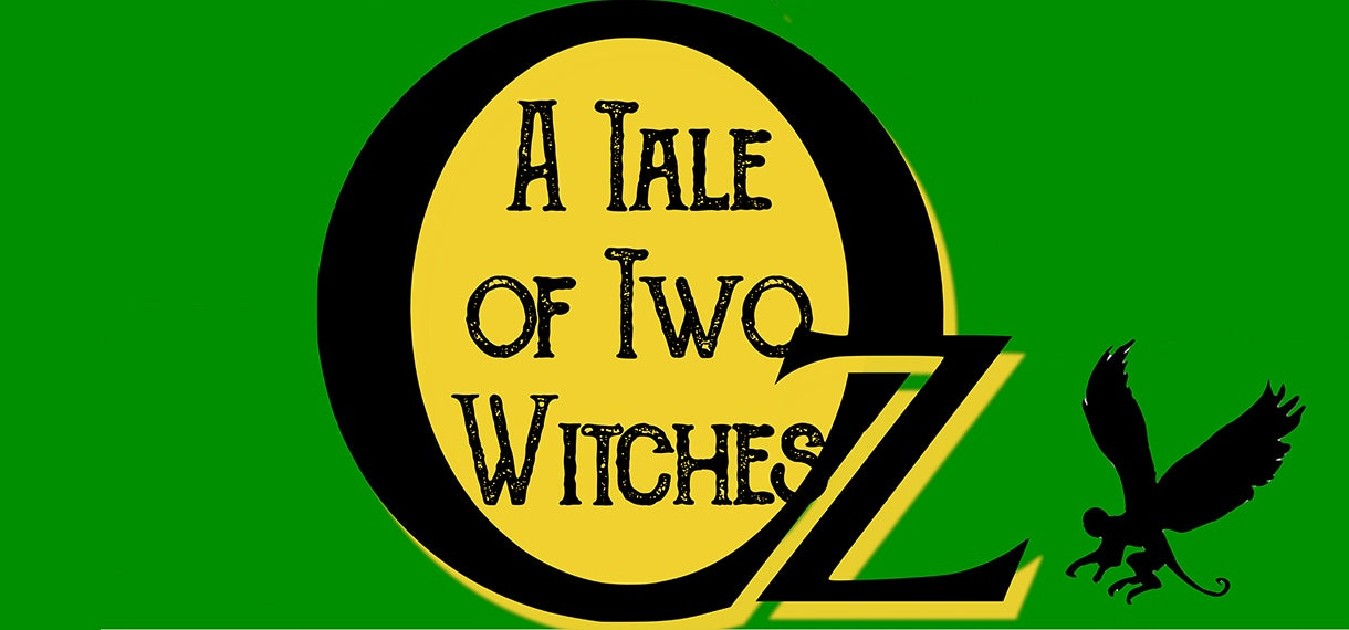 RESCHEDULED: OZ, A Tale of Two Witches